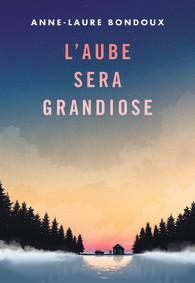 Couverture d'ouvrage: L'aube sera grandiose - Anne-Laure Bondoux