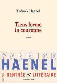 Couverture d'ouvrage: Yannick Haenel - Tiens ferme ta couronne