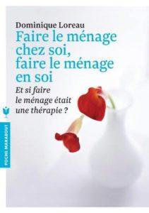 Couverture d'ouvrage: Faire le ménage chez soi, faire le ménage en soi - Dominique Loreau